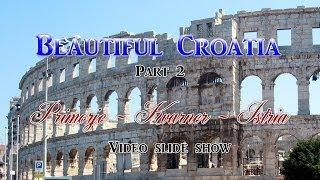 Beautiful Croatia Part 2 - Primorje - Kvarner - Istria