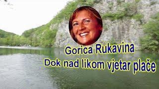 Gorica Rukavina - Dok nad Likom vjetar plače